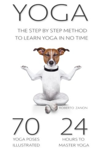 9781511827690: Yoga: The Modern Step By Step Method - 70 Key Yoga Poses for Beginners to Learn Yoga in NO TIME!!! (Yoga Poses Guide Beginners Advanced Meditation)