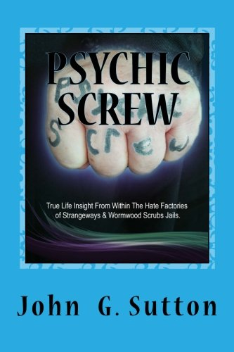 9781511832410: Psychic Screw: True Life Insights From Within The Hate Factories Of Strangeways And Wormwood Scrubs Jails. (Volume 1)