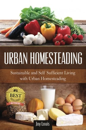 9781511834339: Urban Homesteading: Sustainable and Self Sufficient Living with Urban Homesteading