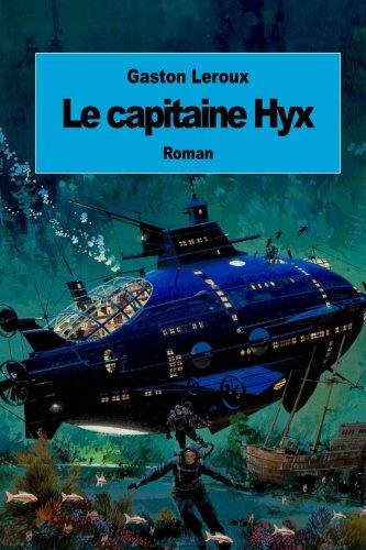 9781511834971: Le capitaine Hyx: Aventures effroyables de M. Herbert de Renich (Tome 1) (French Edition)