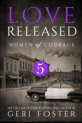 Love Released - Book Five (Women of Courage): Foster, Geri