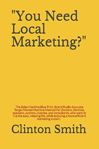 9781511837620: You Need Local Marketing!: Scientifically Accurate Target Market Machine
