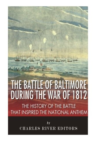 9781511838030: The Battle of Baltimore during the War of 1812: The History of the Battle that Inspired the National Anthem