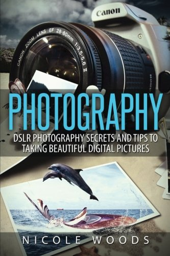 9781511842570: Photography: DSLR Photography Secrets and Tips to Taking Beautiful Digital Pictures
