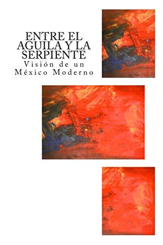 9781511843133: Entre el Aguila y la Serpiente: Visión de un México Moderno (Spanish Edition)