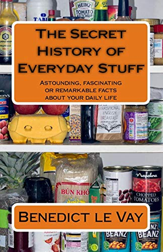9781511844482: The Secret History of Everyday Stuff: Astounding, fascinating or remarkable facts about your daily life