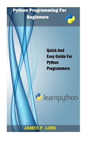 9781511845687: Python Programming For Beginners: Quick And Easy Guide For Python Programmers