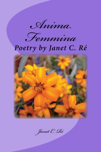 9781511848374: Anima Femmina: Poetry by Janet C. Re