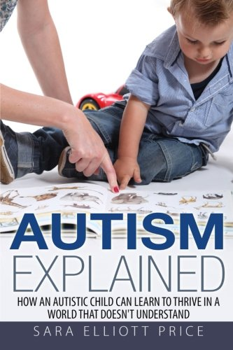 9781511849807: Autism Explained: How an Autistic Child Can Learn to Thrive In a World That Doesn't Understand