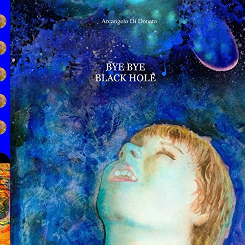 9781511850629: Bye Bye Black Hole: An intergalactic journey through the wormhole and wonderful universes. Until the borders of a horrifying Black Hole.