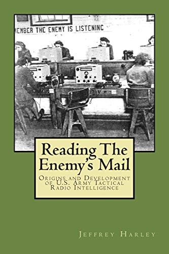 9781511851107: Reading The Enemy's Mail: Origins and Developments of U. S. Army Tactical Radio Intelligence In World War II