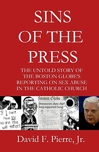 9781511852593: Sins of the Press: The Untold Story of The Boston Globe's Reporting on Sex Abuse in the Catholic Church