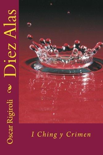 Diez Alas: I Ching y Crimen (Paperback): MR Oscar Luis