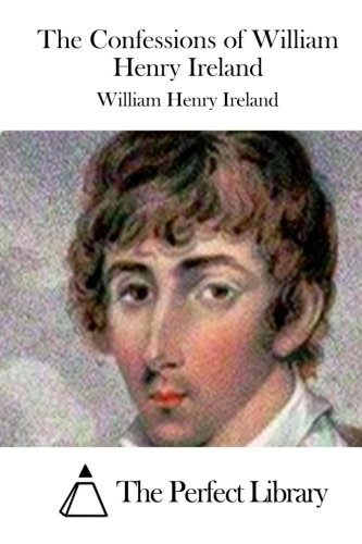 9781511853828: The Confessions of William Henry Ireland (Perfect Library)
