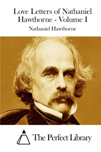9781511854399: Love Letters of Nathaniel Hawthorne - Volume I (Perfect Library)