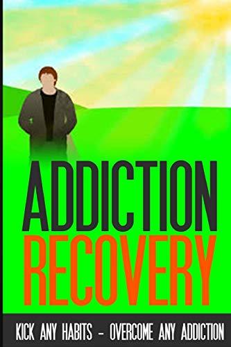 9781511854641: Addiction Recovery: Kick Any Habit - Overcome Any Addiction