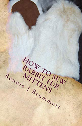 9781511855150: How to Sew Rabbit Fur Mittens (Fur Crafting: A Forgotten Tradition) (Volume 3)