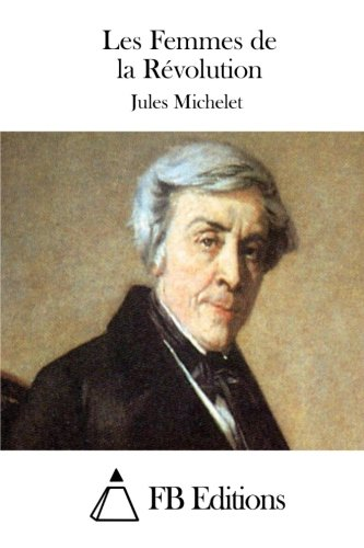 9781511856164: Les Femmes de la Révolution (French Edition)