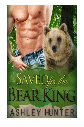 9781511856805: Saved For The Bear King: A BBW Paranormal Shape Shifter Romance