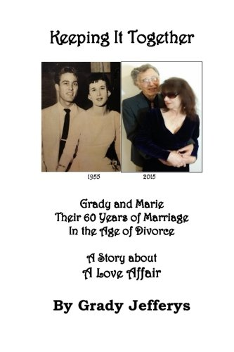 9781511856942: Keeping It Together: Grady and Marie-Their 60 Years of Marriage in the Age of Divorce-A Story about a Love Affair