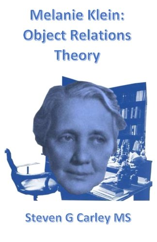 Melanie Klein: Object Relations Theory: Carley MS, Steven G