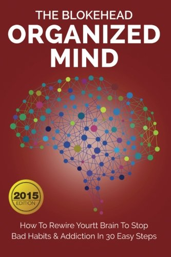 9781511860321: Organized Mind: How To Rewire Your Brain To Stop Bad Habits & Addiction In 30 Easy Steps (The Blokehead Success Series)