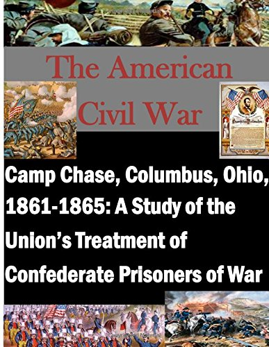 9781511860581: Camp Chase, Columbus, Ohio, 1861-1865: A Study of the Union's Treatment of Confederate Prisoners of War (The American Civil War)