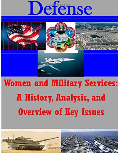 9781511861168: Women and Military Services: A History, Analysis, and Overview of Key Issues (Defense )