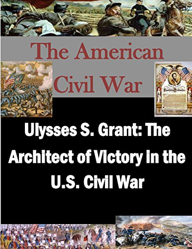 9781511861724: Ulysses S. Grant: The Architect of Victory in the U.S. Civil War (The American Civil War)
