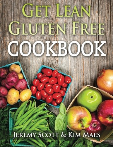 Get Lean Gluten Free Cookbook: 40+ Fresh & Simple Recipes to KEEP You Lean, Fit & Healthy: ...