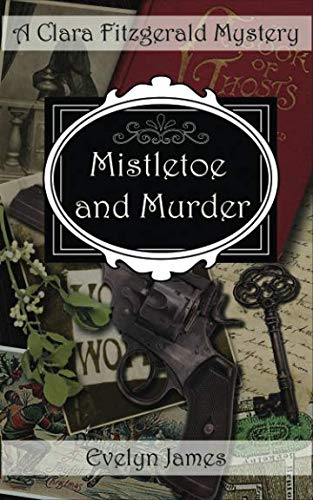 9781511862899: Mistletoe and Murder: A Clara Fitzgerald Mystery (The Clara Fitzgerald Mysteries) (Volume 5)
