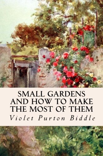 9781511864077: Small Gardens and How to Make the Most of Them