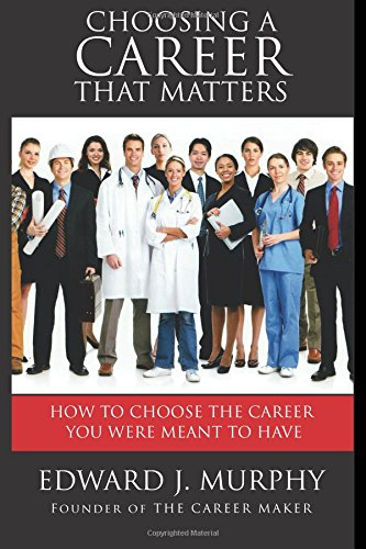 9781511864145: Choosing a CAREER That Matters: Career Coach Reveals the SECRETS to Finding and Building the Career You Were Meant to Have