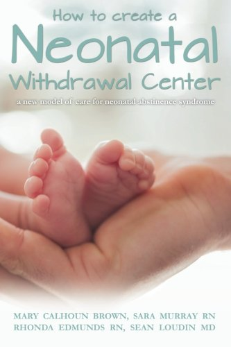 How to create a Neonatal Withdrawal Center: a new model of care for ??neonatal abstinence syndrome:...