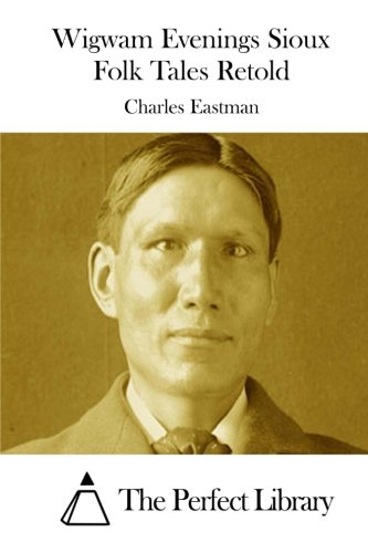 9781511865241: Wigwam Evenings Sioux Folk Tales Retold (Perfect Library)