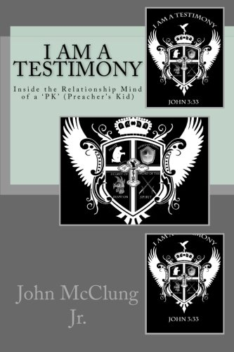 I Am A Testimony: Inside the Relationship Mind of a 'PK' (Preacher's Kid): Mr John ...