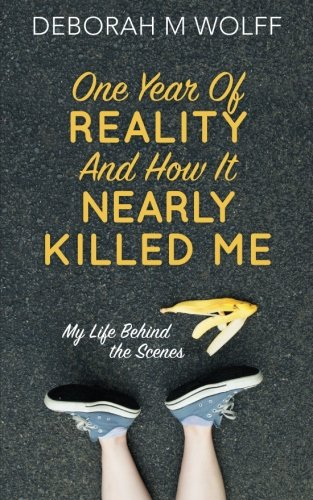 9781511867153: One Year of Reality and How It Nearly Killed Me: My Life Behind the Scenes