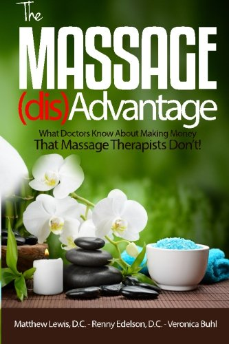 9781511868129: The Massage Disadvantage: What Doctors Know About Making Money That Massage Therapists Don't