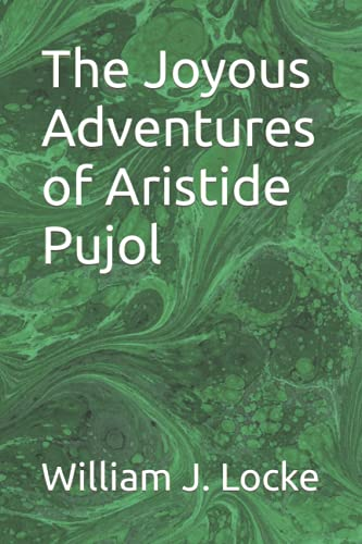 The Joyous Adventures of Aristide Pujol: Locke, William J.