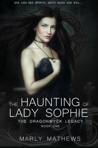 9781511868723: The Haunting of Lady Sophie (The Dragonwyck Legacy ) (Volume 1)