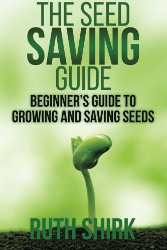 The Seed Saving Guide: Beginner's Guide to Growing and Saving Seeds: Shirk, Ruth