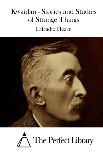 9781511869669: Kwaidan - Stories and Studies of Strange Things (Perfect Library)