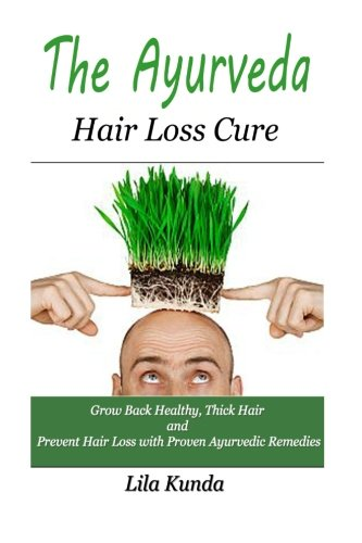 The Ayurveda Hair Loss Cure: Preventing Hair Loss and Reversing Healthy Hair Growth For Life ...