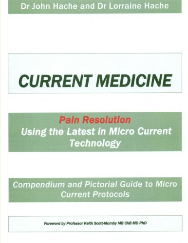 9781511870009: Current Medicine: Compendium and Pictorial Guide to Micro Current Protocols