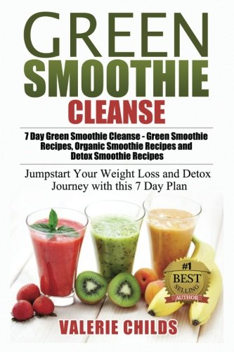 9781511870191: Green Smoothie Cleanse: 7 Day Green Smoothie Cleanse - Green Smoothie Recipes, Organic Smoothie Recipes and Detox Smoothie Recipes - Jumpstart Your ... Recipes, Detox Smoothie Recipes) (Volume 1)