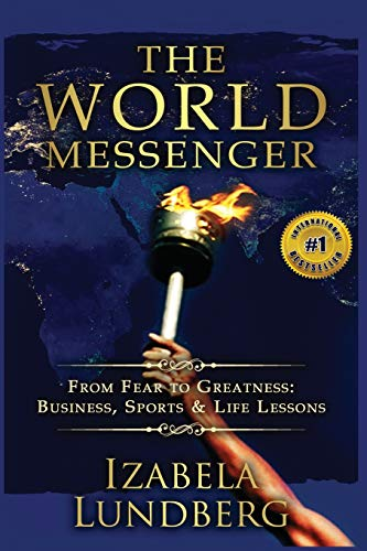 9781511871006: The World Messenger: From Fear to Greatness: Business, Sports & Life Lessons