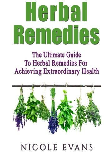 Herbal Remedies: The Ultimate Guide To Herbal Remedies For Pain Relief, Stress Relief, Weight Loss,...