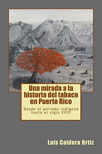 9781511874182: Una mirada a la historia del tabaco en Puerto Rico: Desde el periodo indígena hasta el siglo XVIII (Spanish Edition)