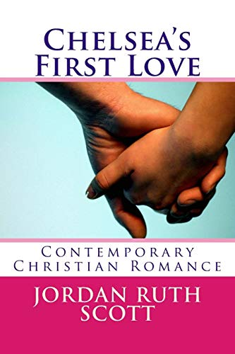9781511874847: Chelsea's First Love: Contemporary Christian Romance (True Christian Love) (Volume 2)