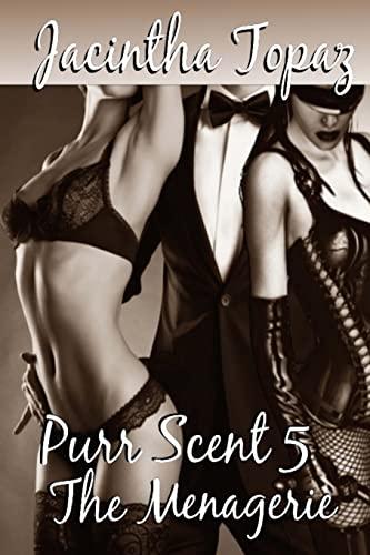 9781511875578: Purr Scent V: The Menagerie: Purr Billionaire BDSM MFF Menage Erotic Romance (Purr Billionaire BDSM Trio) (Volume 5)